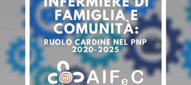 INFERMIERI DI FAMIGLIA E COMUNITA' : RUOLO CARDINE NEL P.N.P. 2020-2025